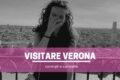 5 cose da vedere a Verona e 2 da non fare